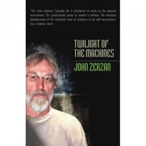 John Zerzan's Twilight of the Machines